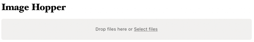"""""""Drop files here or Select files"""""""