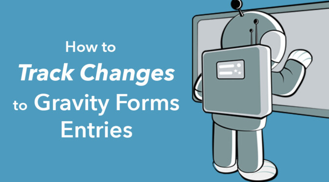 How to Track Changes to Gravity Forms Entries